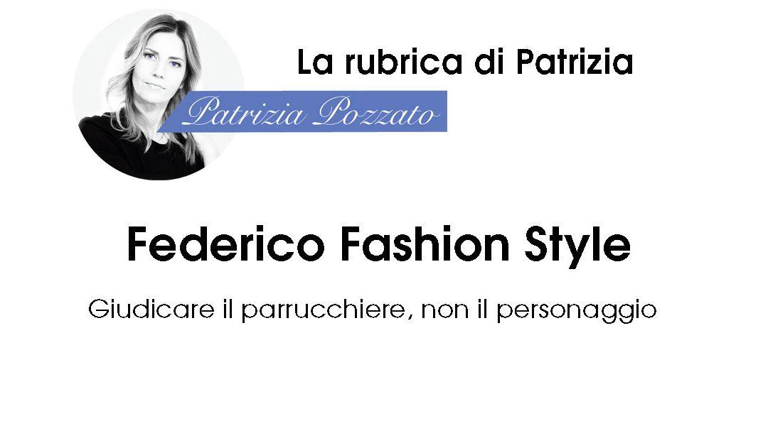 Federico Fashion Style: Parrucchiere o Personaggio?